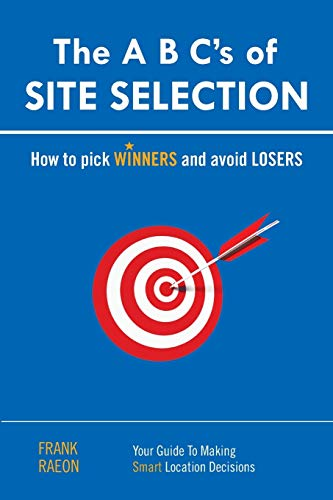 The A B C's of SITE SELECTION: How to Pick Winners and Avoid Losers