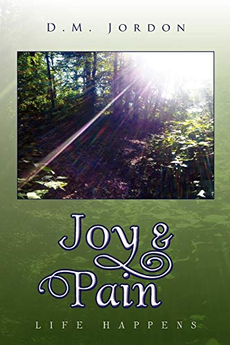 Joy & Pain: Life Happens: Jordon, D M.
