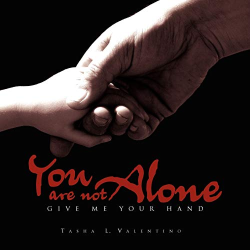 You Are Not Alone: Give Me Your: Tasha Valentino