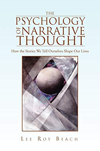 9781453542712: The Psychology of Narrative Thought: How the Stories We Tell Ourselves Shape Our Lives