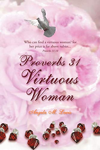 Proverbs 31 Virtuous Woman: Angela M Lewis