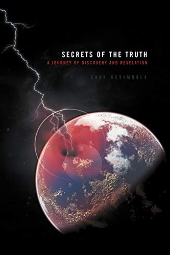 Secrets of the Truth: A Journey of Discovery and Revelation: Gary Scrimnger