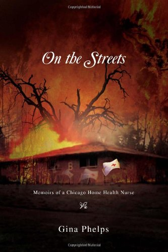 On the Streets: Memoirs of a Chicago Home Health Nurse: Gina Phelps
