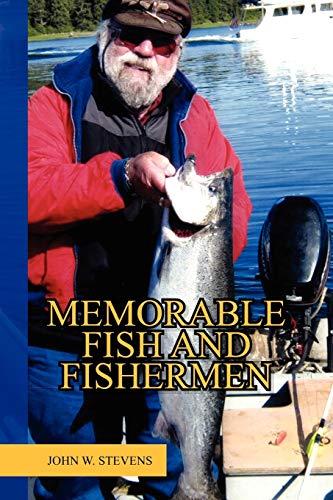 MEMORABLE FISH AND FISHERMEN: JOHN W STEVENS