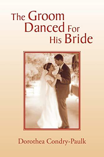 The Groom Danced For His Bride: Dorothea Condry-Paulk