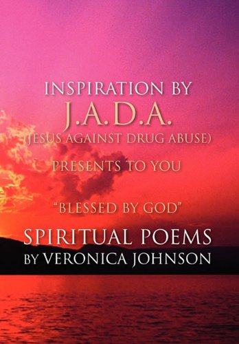 J.A.D.A. (Jesus Against Drug Abuse) Presents to You Blessed by God Spiritual Poems by Veronica ...
