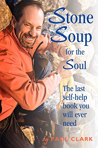 Stone Soup for the Soul: The last self-help book you will ever need (1453546561) by Paul Clark