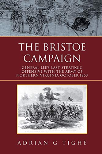 9781453549902: The Bristoe Campaign: General Lee's Last Strategic Offensive with the Army of Northern Virginia October 1863