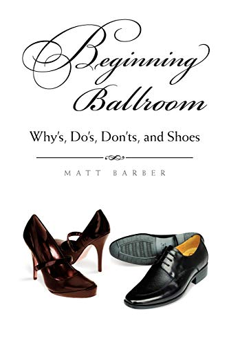 9781453552629: Beginning Ballroom: Why's, Do's, Don'ts, and Shoes, 2nd Edition