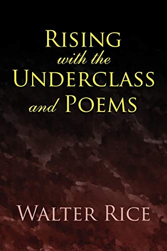 Rising with the Underclass and Poems (1453553088) by Walter Rice