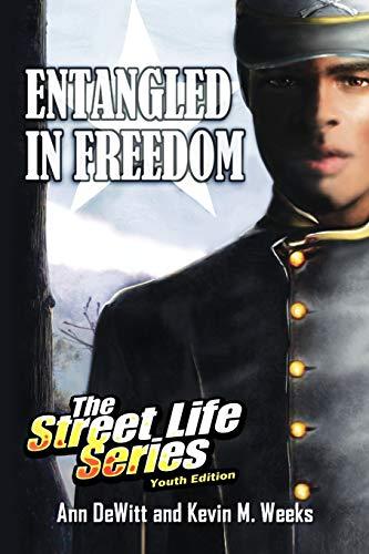Entangled in Freedom: A Civil War Story: Ann DeWitt &. Kevin M. Weeks