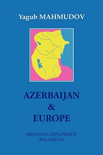 Azerbaijan & Europe: Medieval Diplomatic Relations - Yagub MAHMUDOV