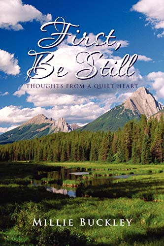 First, Be Still - Thoughts From A Quiet Heart: Buckley, Millie