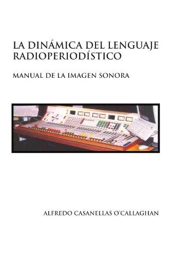 9781453557631: LA DINÁMICA DEL LENGUAJE RADIOPERIODÍSTICO: Manual de la imagen sonora (Spanish Edition)