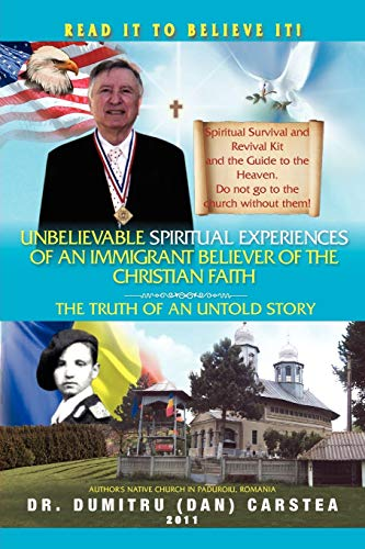 9781453560822: Unbelievable Spiritual Experiences of a Romanian Immigrant Believer of the Christian Faith: Of an Immigrant Believer of the Christian Faith
