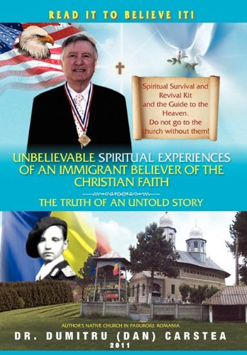 9781453560839: Unbelievable Spiritual Experiences of a Romanian Immigrant Believer of the Christian Faith: Of an Immigrant Believer of the Christian Faith