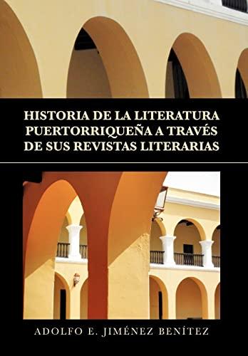 9781453562420: HISTORIA DE LA LITERATURA PUERTORRIQUEÑA A TRAVÉS DE SUS REVISTAS LITERARIAS (Spanish Edition)