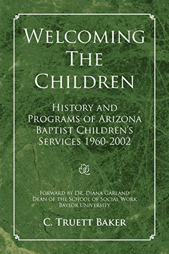 Welcoming The Children: C. Truett Baker