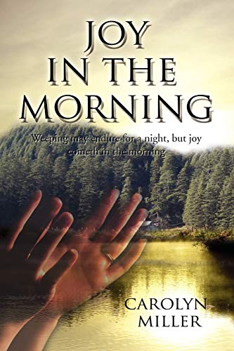 9781453563458: Joy in the Morning: Weeping may endure for a night, but joy cometh in the morning