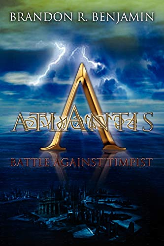 Atlantis: Battle Against Timpist: Benjamin, Brandon R.