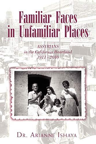 9781453567449: Familiar Faces in Unfamiliar Places: ASSYRIANS in the California Heartland 1911 - 2010