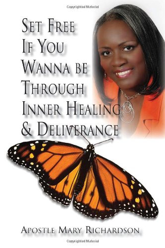 9781453572351: Set Free If You Wanna be Through Inner Healing & Deliverance