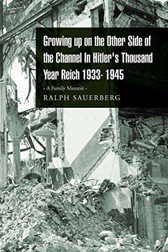 Growing up on the Other Side of the Channel In Hitler's Thousand Year Reich 1933- 1945: - A ...