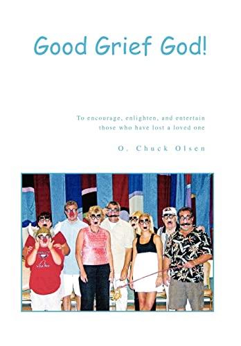 Good Grief God: O. Chuck Olsen