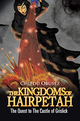 THE KINGDOMS OF HAIRPETAH; THE QUEST TO THE CASTLE OF GRISLICK: Obusez, Chiedu