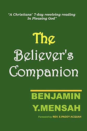 Believer's Companion: A christians' 7-day revolving reading in pleasing God: Benjamin Y ...