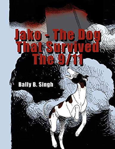 Jako - The Dog That Survived the 9/11 (145357686X) by Balwant Singh