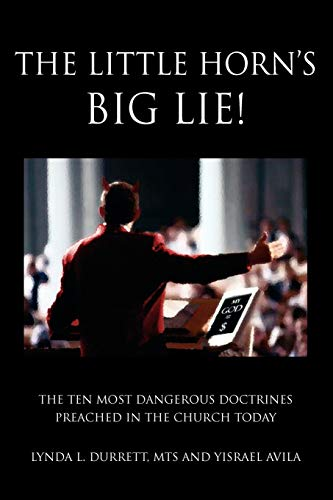 9781453585849: The Little Horn's Big LIE!: The Ten Most Dangerous Doctrines Preached In the Church Today