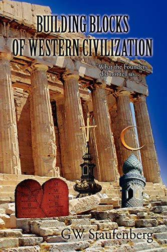 9781453587775: Building Blocks of Western Civilization: ''What the Founders did not tell us...''