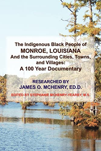 9781453588581: The Indigenous Black People of MONROE, LOUISIANA And the Surrounding Cities, Towns, and Villages: A 100 Year Documentary