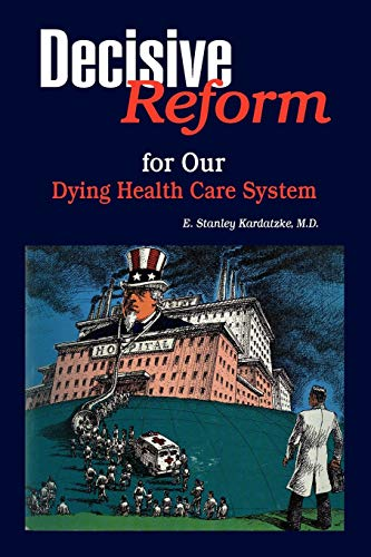 9781453589687: DECISIVE REFORM for OUR DYING HEALTH CARE SYSTEM