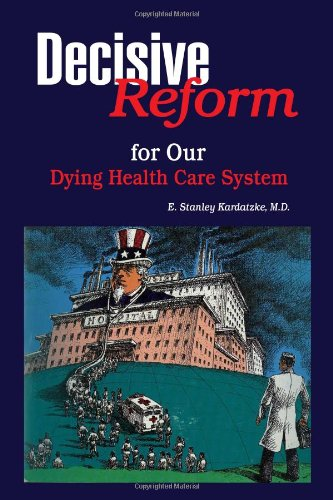 9781453589694: DECISIVE REFORM for OUR DYING HEALTH CARE SYSTEM