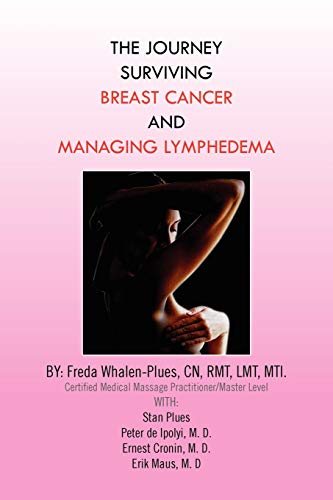 9781453590881: THE JOURNEY SURVIVING BREAST CANCER AND MANAGING LYMPHEDEMA