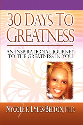 30 Days To Greatness: An inspirational Journey to the Greatness In You: Nycole P Lyles-Belton