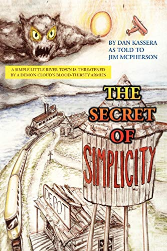 9781453595534: The Secret of Simplicity: A Simple Little River Town Is Threatened by a Demon Cloud's Blood-Thirsty Armies