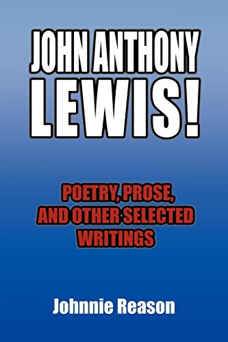 9781453597224: John Anthony Lewis! Poetry, Prose, and Other Selected Writings