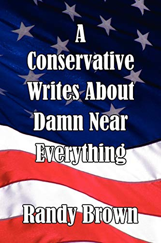 9781453597910: A Conservative Writes About Damn Near Everything