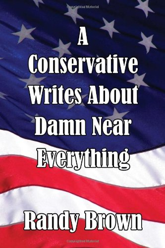 9781453597927: A Conservative Writes About Damn Near Everything
