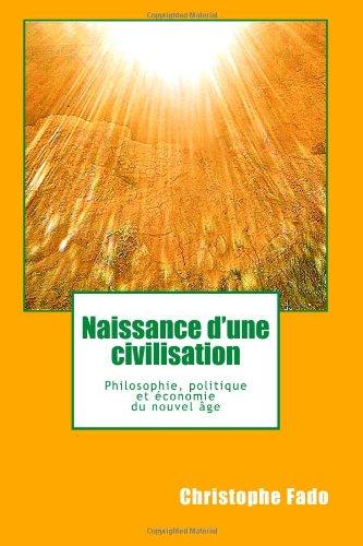 9781453601952: Naissance D'une Civilisation: Philosophie, Politique Et Economie Du Nouvel Age