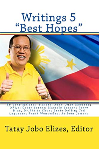 "Writings 5 ""Best Hopes"" (1453602437) by Elizes, Editor, Tatay Jobo; Meloto, Tony; Jose, F. Sionil; Mercado, Juan L.; Wimler, Leila; Magnaye, Joy Puyat; Tecson, Marcelo; Diaz, Perry;..."