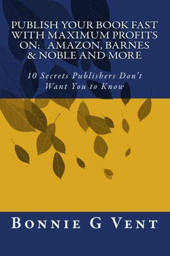 9781453602508: Publish your book FAST with Maximum Profits on: Amazon, Barnes & Noble and more: 10 Secrets Publisher's don't Want You to Know