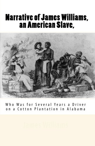 9781453602683: Narrative of James Williams, an American Slave,: Who Was for Several Years a Driver on a Cotton Plantation in Alabama