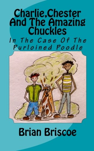 9781453604083: Charlie,Chester And The Amazing Chuckles: In The Case Of The Purloined Poodle