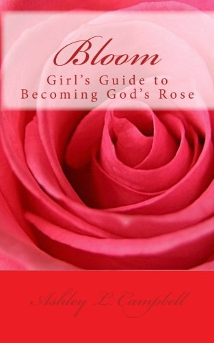 9781453607541: Bloom: Girl's Guide to Becoming God's Rose