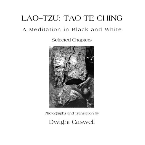 Lao-Tzu: Tao Te Ching: A Meditation in Black and White, Selected Chapters: Caswell, Dwight
