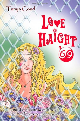 9781453609613: Love Haight '69: a novel of hippies, activism, and the San Francisco sixties music scene